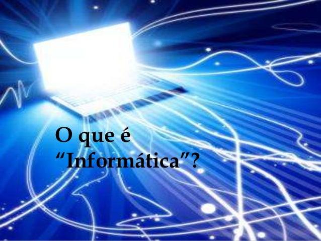 "O que é""Informática""?"