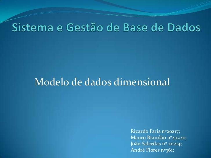 Sistema e Gestão de Base de Dados<br />Modelo de dados dimensional<br />Ricardo Faria nº20217;<br />Mauro Brandão nº20220;...