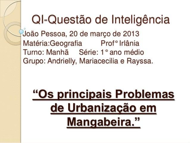 QI-Questão de InteligênciaJoão Pessoa, 20 de março de 2013Matéria:Geografia       Prof° IrlâniaTurno: Manhã Série: 1° ano ...