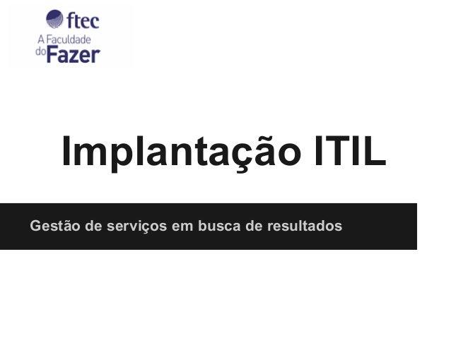 Implantação ITIL Gestão de serviços em busca de resultados