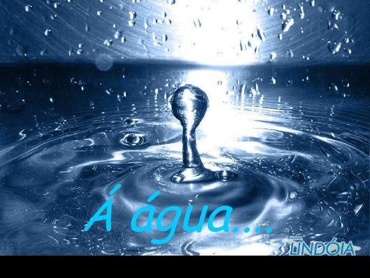 Á  água ....