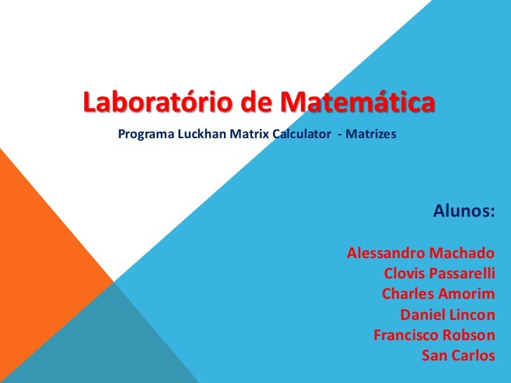 Laboratório de Matemática  Programa Luckhan Matrix Calculator - Matrizes                                                  ...