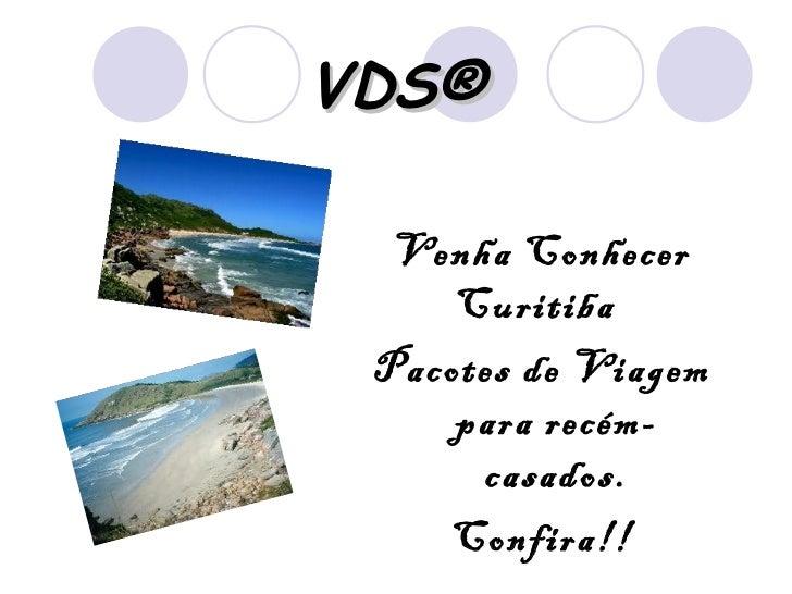 VDS®  Venha Conhecer     Curitiba Pacotes de Viagem     para recém-      casados.    Confira!!