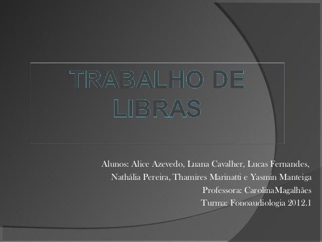 Alunos: Alice Azevedo, Luana Cavalher, Lucas Fernandes,  Nathália Pereira, Thamires Marinatti e Yasmin Manteiga          ...