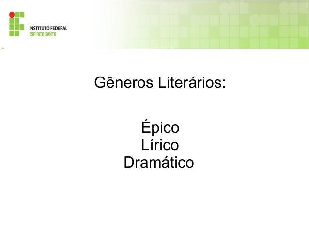 Gêneros Literários: Épico Lírico Dramático