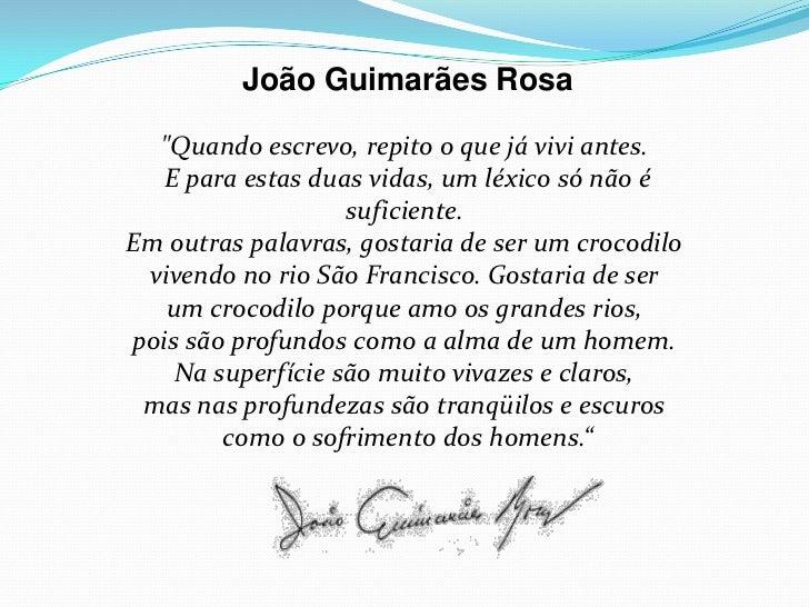 """João Guimarães Rosa  """"Quando escrevo, repito o que já vivi antes.   E para estas duas vidas, um léxico só não é           ..."""