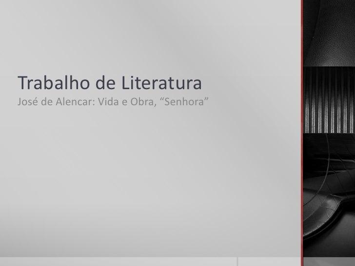 """Trabalho de LiteraturaJosé de Alencar: Vida e Obra, """"Senhora"""""""