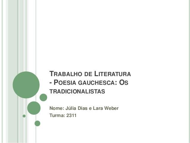 TRABALHO DE LITERATURA- POESIA GAUCHESCA: OSTRADICIONALISTASNome: Júlia Dias e Lara WeberTurma: 2311