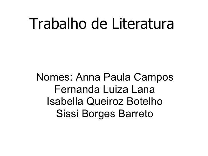 Trabalho de Literatura Nomes: Anna Paula Campos Fernanda Luiza Lana Isabella Queiroz Botelho Sissi Borges Barreto