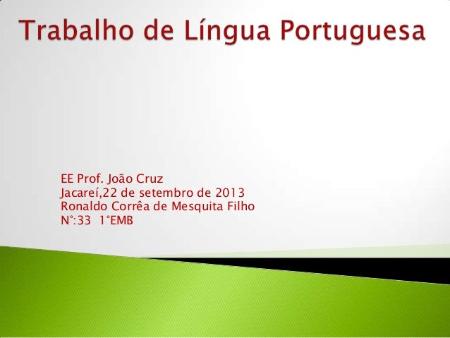 EE Prof. João Cruz Jacareí,22 de setembro de 2013 Ronaldo Corrêa de Mesquita Filho N°:33 1°EMB