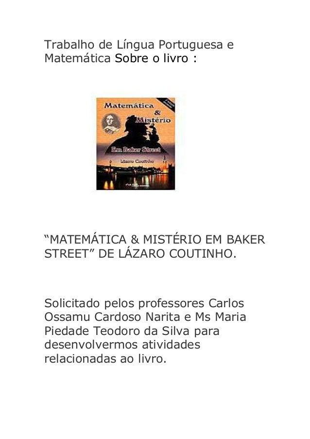 """Trabalho de Língua Portuguesa e Matemática Sobre o livro :  """"MATEMÁTICA & MISTÉRIO EM BAKER STREET"""" DE LÁZARO COUTINHO.  S..."""