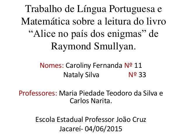 """Trabalho de Língua Portuguesa e Matemática sobre a leitura do livro """"Alice no país dos enigmas"""" de Raymond Smullyan. Nomes..."""