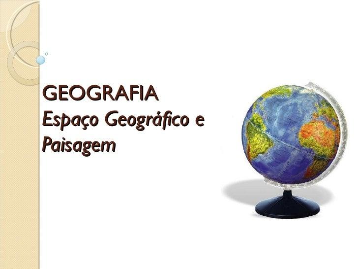 GEOGRAFIAEspaço Geográfico ePaisagem