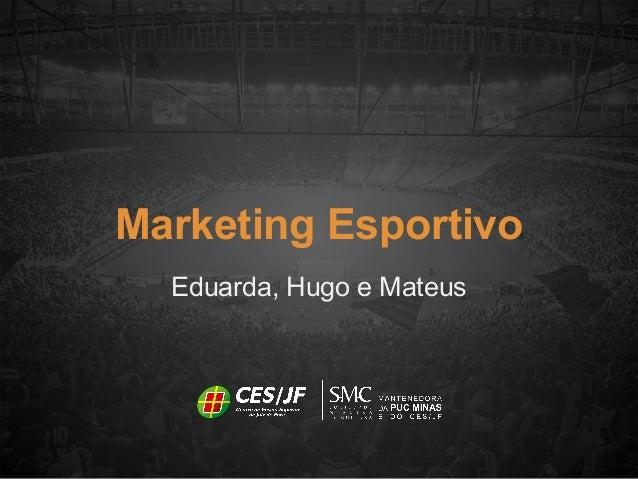 Eduarda, Hugo e Mateus Marketing Esportivo