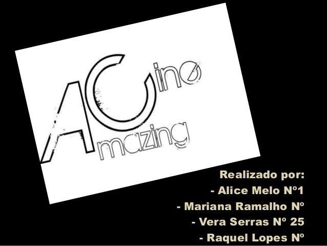 Realizado por:       - Alice Melo Nº1- Mariana Ramalho Nº   - Vera Serras Nº 25     - Raquel Lopes Nº