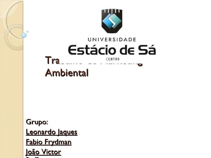 Trabalho de Marketing Ambiental Grupo: Leonardo Jaques Fabio Frydman João Victor Ruffo