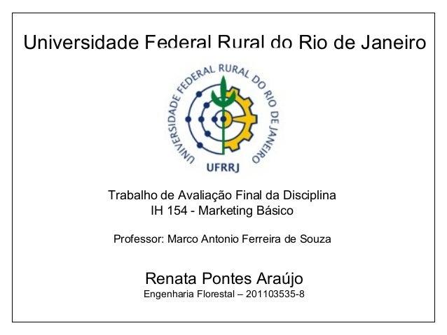 Universidade Federal Rural do Rio de JaneiroRenata Pontes AraújoEngenharia Florestal – 201103535-8Trabalho de Avaliação Fi...