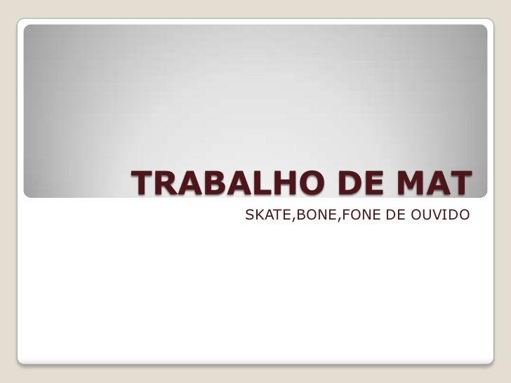 TRABALHO DE MAT     SKATE,BONE,FONE DE OUVIDO