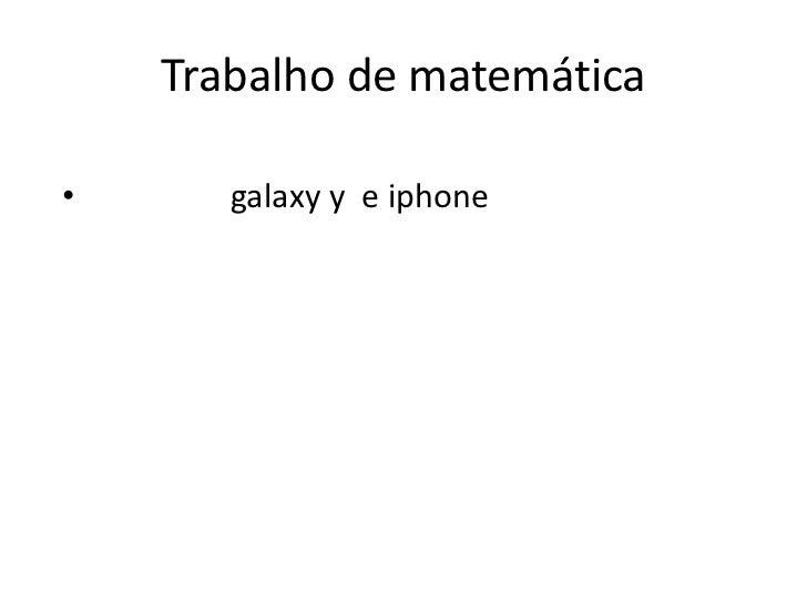 Trabalho de matemática•      galaxy y e iphone