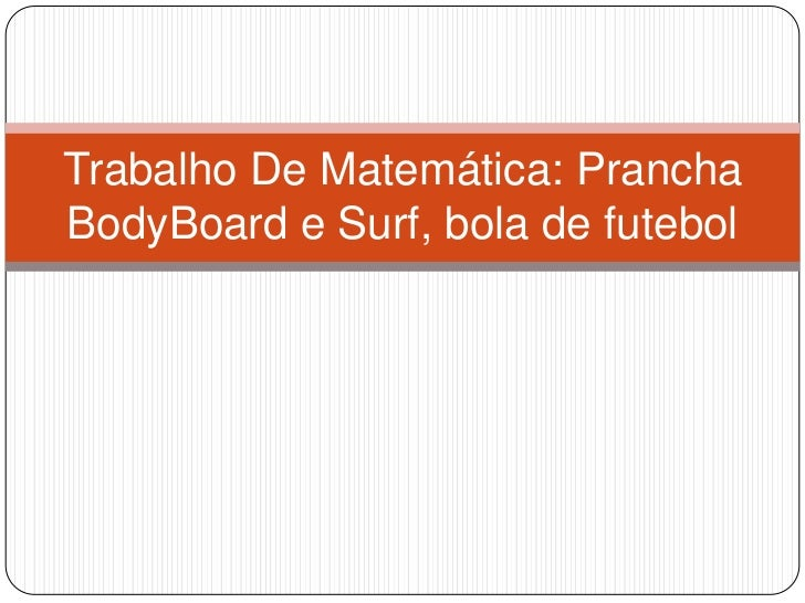 Trabalho De Matemática: PranchaBodyBoard e Surf, bola de futebol