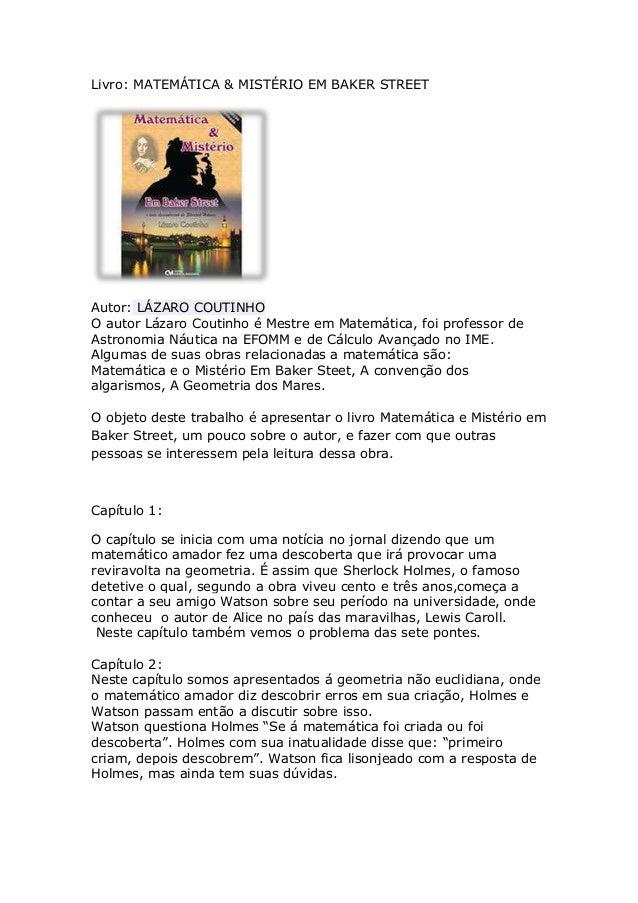 Livro: MATEMÁTICA & MISTÉRIO EM BAKER STREET  Autor: LÁZARO COUTINHO O autor Lázaro Coutinho é Mestre em Matemática, foi p...