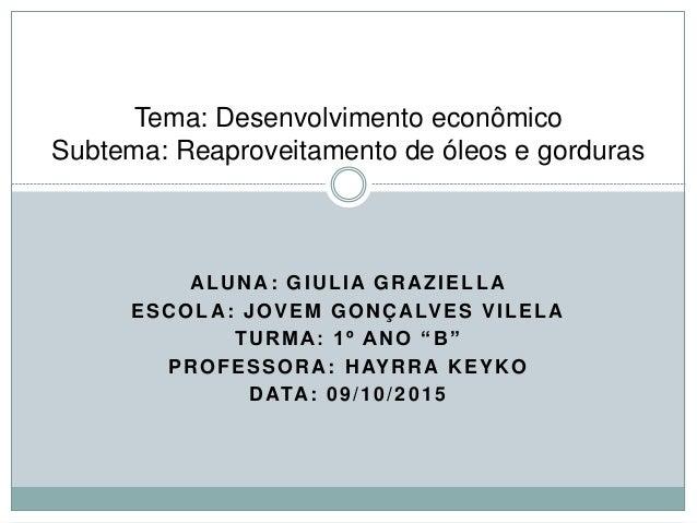 """ALUNA: GIULIA GRAZIELLA ESCOLA: JOVEM GONÇALVES VILELA TURMA: 1º ANO """"B"""" PROFESSORA: HAYRRA KEYKO DATA: 09/10/2015 Tema: D..."""