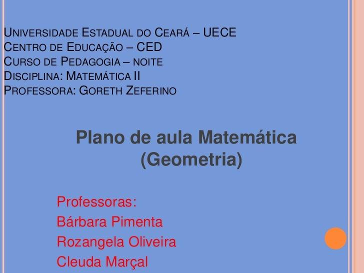 Universidade Estadual do Ceará – UECECentro de Educação – CEDCurso de Pedagogia – noiteDisciplina: Matemática IIProfessora...