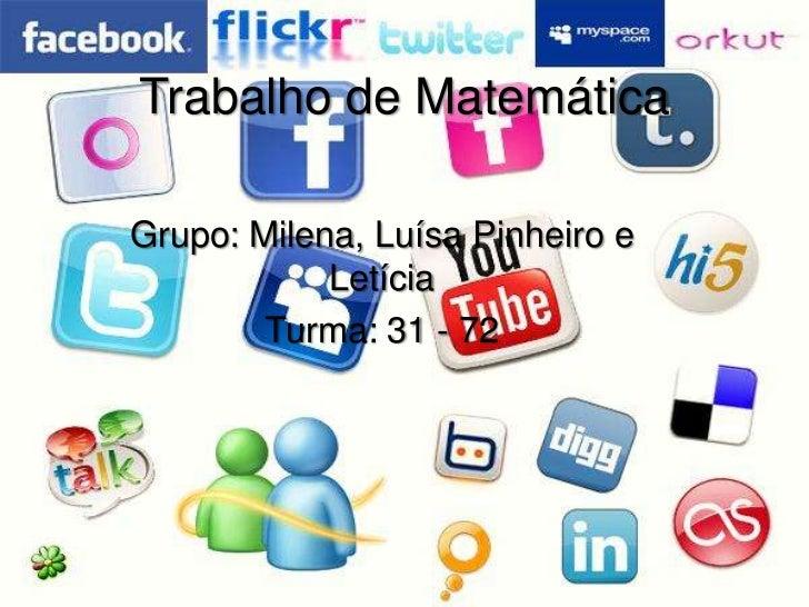 Trabalho de MatemáticaGrupo: Milena, Luísa Pinheiro e            Letícia        Turma: 31 - 72