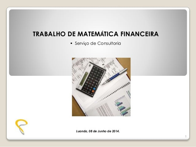 TRABALHO DE MATEMÁTICA FINANCEIRA  Serviço de Consultoria 1 Luanda, 08 de Junho de 2014.