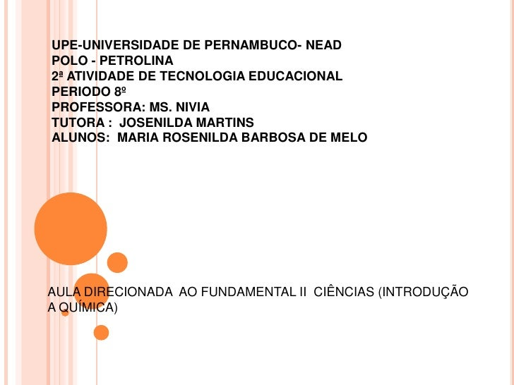 UPE-UNIVERSIDADE DE PERNAMBUCO- NEADPOLO - PETROLINA2ª ATIVIDADE DE TECNOLOGIA EDUCACIONALPERIODO 8ºPROFESSORA: MS. NIVIAT...