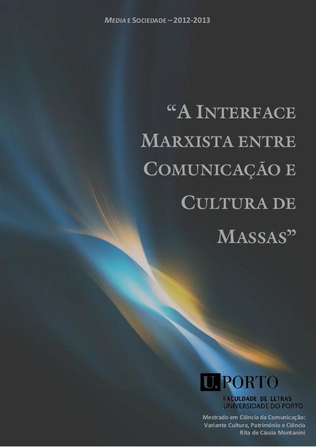 """MEDIA E SOCIEDADE – 2012-2013                 """"A INTERFACE         MARXISTA ENTRE         COMUNICAÇÃO E                   ..."""