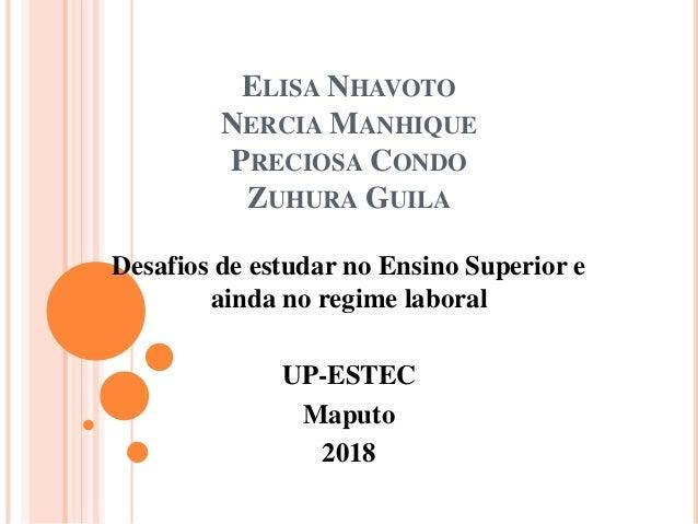ELISA NHAVOTO NERCIA MANHIQUE PRECIOSA CONDO ZUHURA GUILA Desafios de estudar no Ensino Superior e ainda no regime laboral...