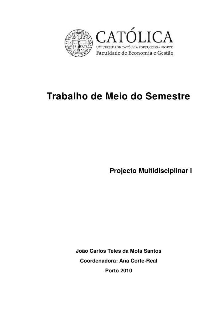 Trabalho de Meio do Semestre<br />Projecto Multidisciplinar I<br />João Carlos Teles da Mota Santos<br />Coordenadora: Ana...
