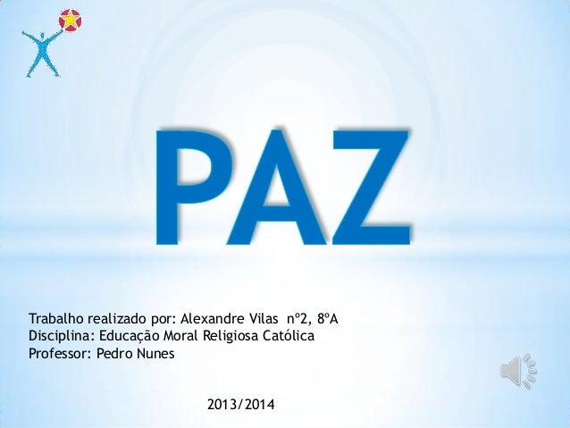 Trabalho realizado por: Alexandre Vilas nº2, 8ºA Disciplina: Educação Moral Religiosa Católica Professor: Pedro Nunes  201...