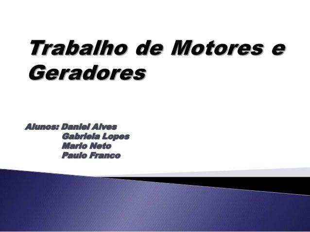 Alunos: Daniel Alves        Gabriela Lopes        Mario Neto        Paulo Franco