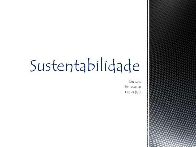 Sustentabilidade               Em casa             Em escolas             Em cidade