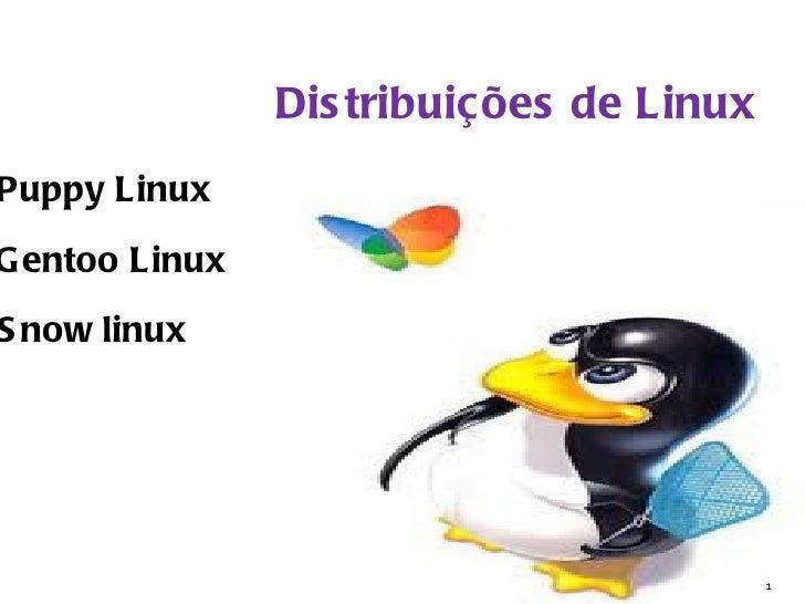 Dis tribuições de LinuxPuppy LinuxG entoo LinuxS now linux                                          1