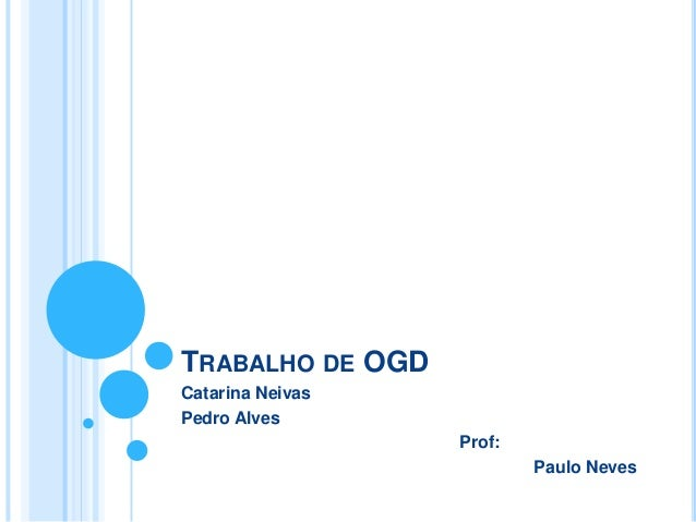 TRABALHO DE OGDCatarina NeivasPedro AlvesProf:Paulo Neves