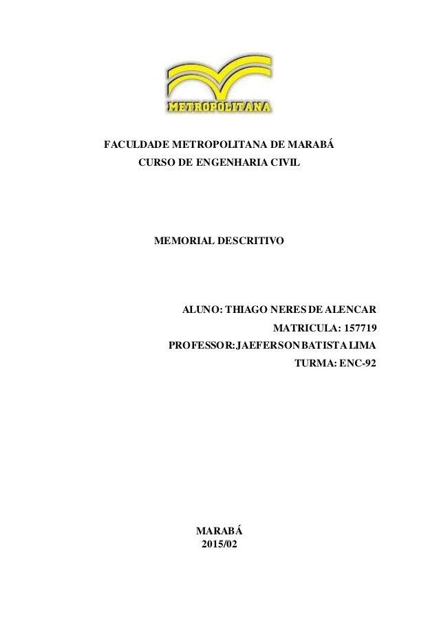 FACULDADE METROPOLITANA DE MARABÁ CURSO DE ENGENHARIA CIVIL MEMORIAL DESCRITIVO ALUNO: THIAGO NERES DE ALENCAR MATRICULA: ...