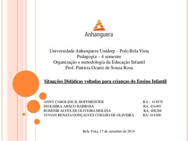 Universidade Anhanguera Uniderp – Polo Bela Vista  Pedagogia – 4 semestre  Organização e metodologia da Educação Infantil ...