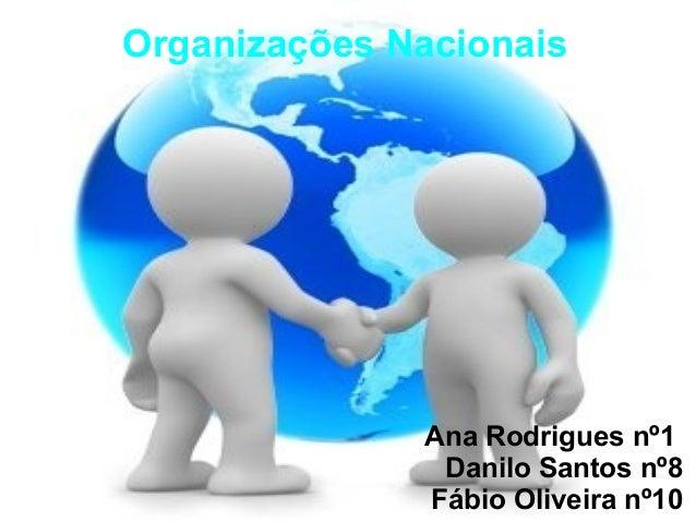 Organizações Nacionais Ana Rodrigues nº1 Danilo Santos nº8 Fábio Oliveira nº10
