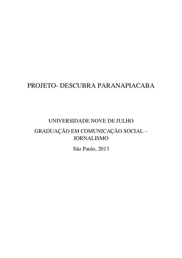 PROJETO- DESCUBRA PARANAPIACABA UNIVERSIDADE NOVE DE JULHO GRADUAÇÃO EM COMUNICAÇÃO SOCIAL – JORNALISMO São Paulo, 2013