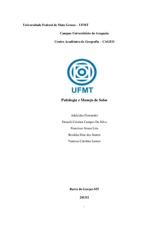Universidade Federal de Mato Grosso – UFMT Campus Universitário do Araguaia Centro Acadêmico de Geografia – CAGEO  Pedolog...