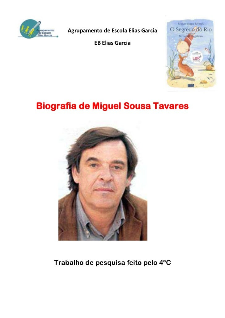 Agrupamento de Escola Elias Garcia                 EB Elias GarciaBiografia de Miguel Sousa Tavares   Trabalho de pesquisa...