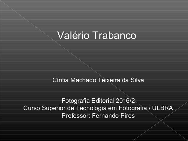Cíntia Machado Teixeira da Silva Fotografia Editorial 2016/2 Curso Superior de Tecnologia em Fotografia / ULBRA Professor:...
