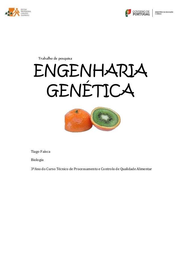 Trabalho de pesquisa  ENGENHARIA  GENÉTICA  Tiago Faísca  Biologia  3ºAno do Curso Técnico de Processamento e Controlo de ...