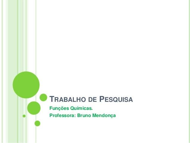 TRABALHO DE PESQUISAFunções Químicas.Professora: Bruno Mendonça