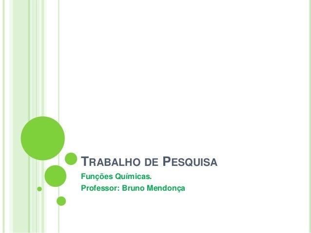 TRABALHO DE PESQUISAFunções Químicas.Professor: Bruno Mendonça
