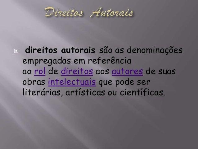 direitos autorais são as denominaçõesempregadas em referênciaao rol de direitos aos autores de suasobras intelectuais qu...
