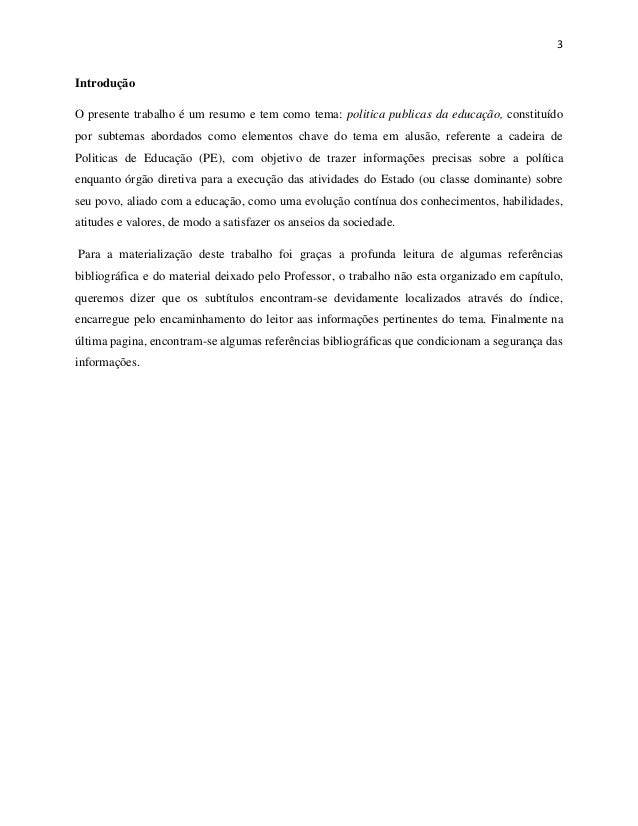 3  Introdução  O presente trabalho é um resumo e tem como tema: politica publicas da educação, constituído  por subtemas a...